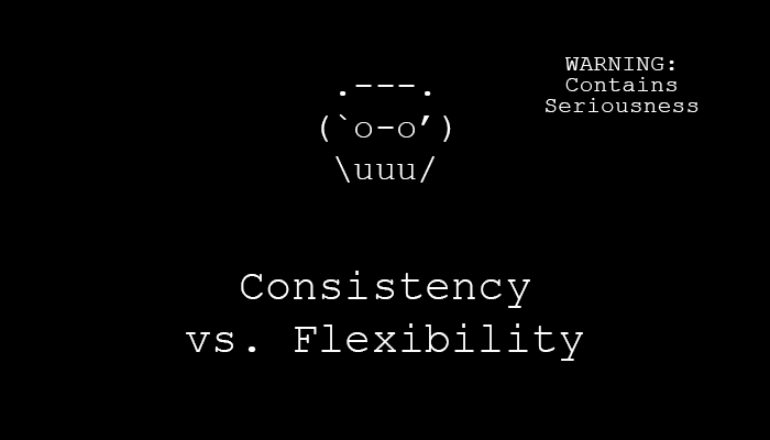 Consistency vs. Flexibility