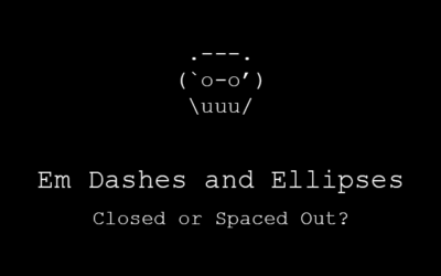 Em Dashes and Ellipses: Closed or Spaced Out?