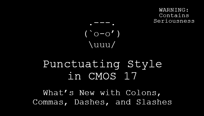 Punctuating Style in CMOS 17: What's New with Colons, Commas, Dashes, and Slashes