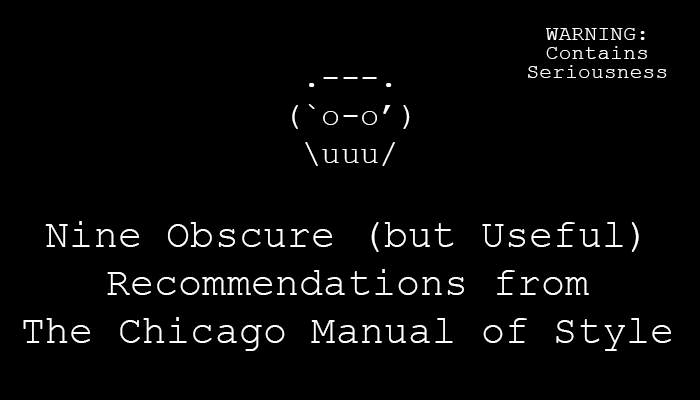 Nine Obscure (but Useful) Recommendations from the Chicago Manual of Style